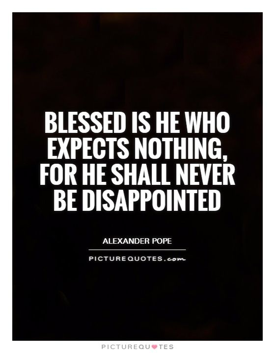 blessed-is-he-who-expects-nothing-for-he-shall-never-be-disappointed-quote-1.jpg