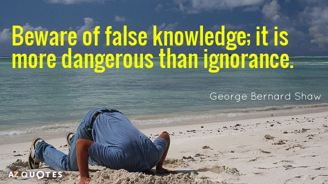 Quotation-George-Bernard-Shaw-Beware-of-false-knowledge-it-is-more-dangerous-than-ignorance-26...jpg